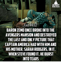 Memes, 🤖, and Martian: ULTIMATE  HERO FACTS  Fact #432  BARONZEMO ONCE BROKE INTO THE  AVENGERSMANSION ANDDESTROYED  THE LAST AND ONLY PICTURE THAT  CAPTAIN AMERICA HAD WITHHIMAND  HIS MOTHER, SARAH RODGERS, INIT  WHEN STEVE FOUNDITSHEBURST  INTO TEARS Dang, attack them where it hurts I suppose☺ -- Who do you guys think has the toughest backstory in comics? I'm stuck between like Clint Barton, Jason Todd, and Martian Manhunter...