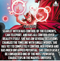 Scarlet Witch's true power is super underrated! -- Here's a real matchup, Scarlet Witch vs Raven! Who wins?: ULTIMATE  HERO FACTS  Fact #452  SCARLET WITCHHAS CONTROL OF THE ELEMENTS,  CAN TELEPORT, OHAS  ALLCONTROLOVER  AND REALITY ITSELF. SHE HASON SEVERALOCOASIONS  CHANGED THE TIMELINE WITH SINGLE WORDS. SHE  HAS VETTOCOMPLETELY CONTROLHERPOWER AND  HAS MUCHUNTAPPEDPOTENTIAL SHE COULDEASILY  BE CONSIDERED ONE OF THEMOSTPOWERFUL  CHARACTERS IN THE MARVELUNIVERSE Scarlet Witch's true power is super underrated! -- Here's a real matchup, Scarlet Witch vs Raven! Who wins?