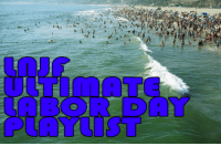 <p><strong>LNJF ULTIMATE LABOR DAY PLAYLIST</strong></p> <p>We&rsquo;re dusting this off. Click the picture to subscribe, plug in speakers, and party. Happy Labor Day!</p>: ULTImATE  LABOR DAY  PlAYiIST <p><strong>LNJF ULTIMATE LABOR DAY PLAYLIST</strong></p> <p>We&rsquo;re dusting this off. Click the picture to subscribe, plug in speakers, and party. Happy Labor Day!</p>