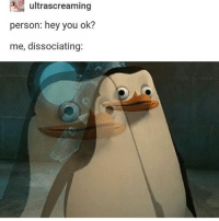 Memes, Smile, and 🤖: ultrascreaming  person: hey you ok?  me, dissociating: just smILE AND WAVE - Max textpost textposts
