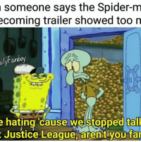 🍔 nerd geek marvel avengers ironman captainamerica spiderman thor hulk mcu disney dc batman superman justiceleague starwars wonderwoman flash aquaman dceu spongebob: ulyl someone says the Spider-m  coming trailer showed too n  Fanboy  e hating cause we stopped talk  Justice League, arent you far 🍔 nerd geek marvel avengers ironman captainamerica spiderman thor hulk mcu disney dc batman superman justiceleague starwars wonderwoman flash aquaman dceu spongebob