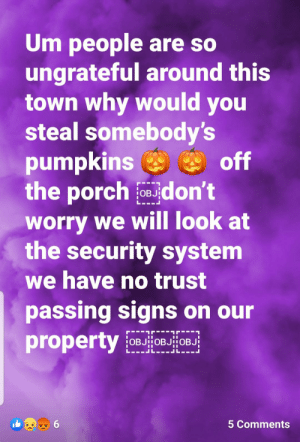No trust passing!: Um people are so  ungrateful around this  town why would you  steal somebody's  pumpkins  the porch OB don't  off  worry we will look at  the security system  we have no trust  passing signs on our  property OB8B  6  5 Comments No trust passing!