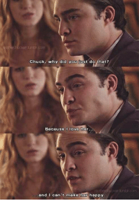 one of the saddest moments of Gossip Girl https://t.co/63jocH29cV: umbr.co  Chuck, why did you just do that?  Because I love her.  oer tumb.com  and I can't make her happy one of the saddest moments of Gossip Girl https://t.co/63jocH29cV