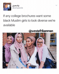I am their agent. Contact for details 😂😂: @umyazzie  If any college brochures want some  black Muslim girls to look diverse we're  available  @westafrikanman I am their agent. Contact for details 😂😂