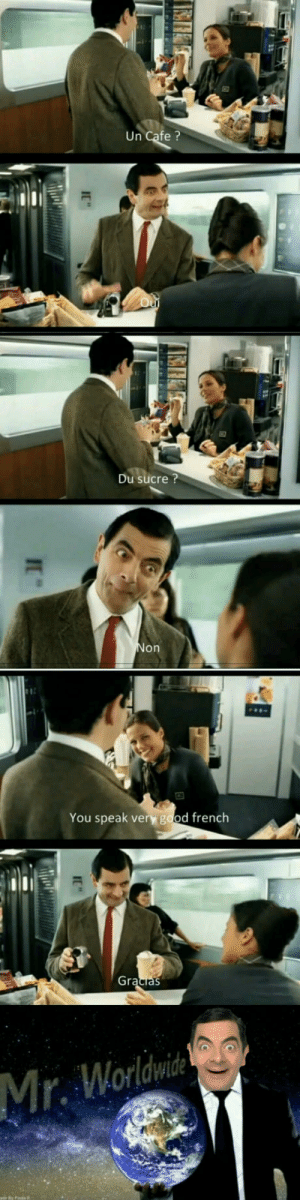 Mr. Bean, Good, and French: Un Cafe ?  Du sucre ?  on  You speak very good french  Worldwide Mr. Worldwide as Mr. Bean