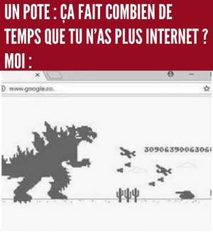 fait: UN POTE: CA FAIT COMBIEN DE  TEMPS QUE TU N'AS PLUS INTERNET?  MOl  D www.google.co  3090639006306