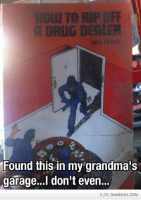 Memes, 🤖, and Dealer: UN TO RIF OFF  DRUG DEALER  Found this in my grandma's  garage...I don't even..  TLDR DAMNLOLCOM