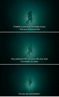 """Shape Of You: """"Unable to perceive the shape of you,  I find you all around me  Your presence fills my eyes with your love.  It humbles my heart  For you are everywhere"""