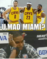 LeBron James and the Cleveland Cavaliers DEFEAT the Miami Heat in Rio! #Heat Nation #Cavs Nation: UNBAMEMES  CAVS  CAVS  23  UMAD MIAMI?  HEATi  VA LeBron James and the Cleveland Cavaliers DEFEAT the Miami Heat in Rio! #Heat Nation #Cavs Nation
