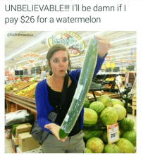 These prices are ludicrous!: UNBELIEVABLE!!! I'll be damn if  pay $26 for a watermelon  Cafuckitimarobot These prices are ludicrous!