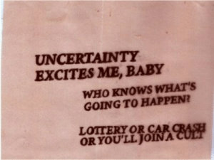 Me Baby: UNCERTAINTY  EXCITES ME, BABY  WHO KNOWS WHAT'S  GOING TO HAPPEN?  LOTTERY OR CAR CRASH  ORYOU'LL JOINA CULT