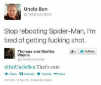 Memes, Spider, and Troll: Uncle Ben  @lmUncle Ben  Stop rebooting Spider-Man, I'm  tired of getting fucking shot.  Thomas and Martha  Follow  Wayne  @The WayneFamily  @ImUncle Ben That's cute  Reply  t Retweet Favorite  More  425 AM 10 Nov 15 Embed this Tweet Go like Universal Troll II