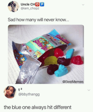 Shes right: Uncle CHO P  @iam.chopz  Sad how many will never know.  @BestMemes  2  @bbythangg  the blue one always hit different Shes right
