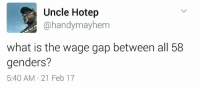 hotep: Uncle Hotep  handymayhem  what is the wage gap between all 58  genders?  5:40 AM 21 Feb 17