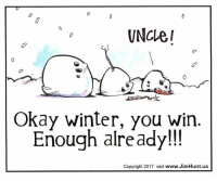 enough already: UNCle I  Okay winter, you win.  Enough already!!!  Copyright 2017 visit  www.JimHunt.us