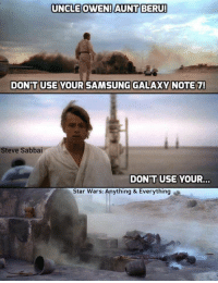 Should have picked up a replacement at Tosche Station.: UNCLE OWEN! AUNT BERU!  DONT USE YOUR SAMSUNG GALAXY NOTE 7!  Steve Sabbai  DONT USE YOUR.  Star Wars: Anything & Everything Should have picked up a replacement at Tosche Station.