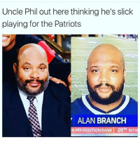 Memes, Patriotic, and Slick: Uncle Phil out here thinking he's slick  playing for the Patriots  ALAN BRANCH  6 PFF POSITION RANK  OUTO