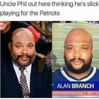 Memes, Patriotic, and Slick: Uncle Phil out here thinking he's slick  playing for the Patriots  ALAN BRANCH  16PFF POSITION RANK! 26THou 😂 https://t.co/1HCt5ZePS6