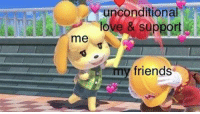 Friends, Love, and Unconditional Love: unconditional  love & sapport  me  friends