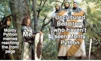 We'll always slip past them: Uncultured  RedditorS  who haven't  seen MontY  Python  0  Monty  Python Me  0  memes  reaching  the front  page We'll always slip past them