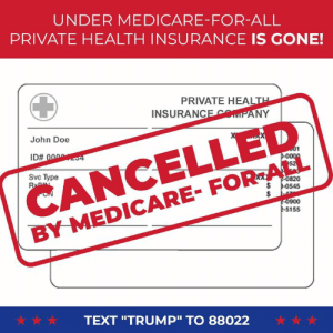 "Today, Democrats introduced Medicare for All which would hurt countless American families. They want Americans to lose their beloved private health insurance!: UNDER MEDICARE-FOR-ALL  PRIVATE HEALTH INSURANCE IS GONE!  PRIVATE HEALT  INSURANCEMIPANY  CANCELLED  BY MEDICARE- FOR-ALL  John Doe  Svc Type  0820  0900  -S155  ☆☆☆  TEXT ""TRUMP"" TO 88022  ☆☆☆ Today, Democrats introduced Medicare for All which would hurt countless American families. They want Americans to lose their beloved private health insurance!"