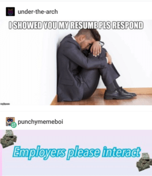Im horny for work: under-the-arch  SHOWED YOUMY RESUME PLS RESPOND  punchymemeboi  Bmployens please interadt Im horny for work