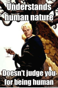 Dank, Nature, and Being Human: understands  human nature  Doesn't judge you  for being human  quickmeme comm