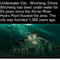 - I just took a nap and now I feel super sick like come on now😩 scarystories: Underwater City Shicheng, China  Shicheng has been under water for  53 years since the Xin'an River  Hydro Plant flooded the area. The  city was founded 1,300 years ago - I just took a nap and now I feel super sick like come on now😩 scarystories