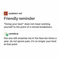 """-char: undeterr-ed  Friendly reminder  """"Doing your best"""" does not mean working  yourself to the point of a mental breakdown.  e vastderp  this one still smashes me in the face ten times a  year. do not ignore pain, it's no longer your best  at that point -char"""