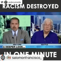 "Ignorant, Memes, and New York: undocumedia  RACISM DESTROYED  NEW YORK  SEATTLE  A DEEPER LOOK...  UTE  salomon francisco Here it is you ignorant mada"""""""""" tag a racist person you know ... 😡👏👏👏👏👏 the only race here is the ""human being """
