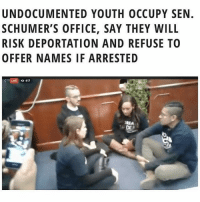 Facebook, Memes, and The Office: UNDOCUMENTED YOUTH OCCUPY SEN.  SCHUMER'S OFFICE, SAY THEY WILL  RISK DEPORTATION AND REFUSE TO  OFFER NAMES IF ARRESTED  417  DE HAPPENING RIGHT NOW! 4 DACA recipients are occupying the office of Senator @chuckschumer and calling for a cleanDreamAct. Go to our Facebook page to WATCH it live. ✔️ Via @latinorebels