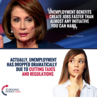 Government Does NOT Create Jobs #BigGovSucks: UNEMPLOYMENT BENEFITS  CREATE JOBS FASTER THAN  ALMOST ANY INITIATIVE  YOU CAN NAME  NANCY PELOS  ACTUALLY, UNEMPLOYMENT  HAS DROPPED DRAMATICALLY  DUE TO CUTTING TAXES  AND REGULATIONS  TURNT USA  POINT USA Government Does NOT Create Jobs #BigGovSucks