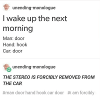 part 2-2 hilarious: unending monologue  I wake up the next  morning  Man: door  Hand: hook  Car: door  unending-monologue  THE STEREO IS FORCIBLY REMOVED FROM  THE CAR  man door hand hook car door #i am forcibly part 2-2 hilarious