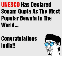 most popular: UNESCO Has Declared  Sonam Gupta As The Most  Popular Bewafa In The  World...  Congratulations  India!