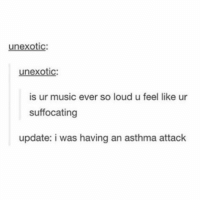 Comment your favorite song atm: unexotic:  unexotic  is ur music ever so loud u feel like ur  suffocating  update: i was having an asthma attack Comment your favorite song atm