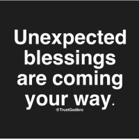 Unexpectable: Unexpected  blessings  are coming  your way