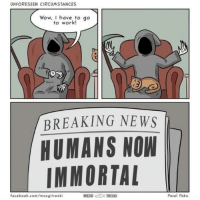 Facebook, News, and Wow: UNFORESEEN CIRCUMSTANCES  Wow, I have to go  to work!  /BREAKING NEWS  HUMANS NOW  IMMORTAL  facebook.com/mozgitreski  MOZGI  TRESKI  Pavel Pako Don't wake him up! via /r/wholesomememes https://ift.tt/2Aj7HJO
