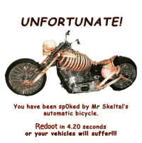 Bicycle, 4 20, and Been: UNFORTUNATE!  You have been spOked by Mr Skeltal's  automatic bicycle.  Redoot in 4.20 seconds  or your vehicles will suffer!  ll