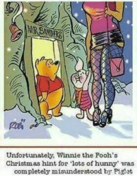 Christmas, Disney, and Funny: Unfortunately, Winnie the Pooh's  Christmas hint for lots of hunny, was  completely misunderstood by Piglet via: Alternative Disney