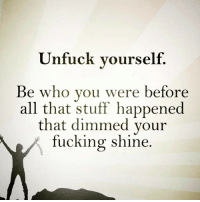 😎 doubletap: Unfuck yourself  Be who you were before  all that stuff happened  that dimmed your  fucking shine 😎 doubletap