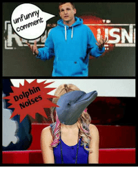 Unfunny: unfunny  comment  Dolphin  Noises