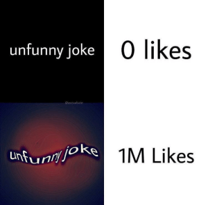 [META] How it be sometimes (i.redd.it): unfunny joke  0 likes  @assturbate  Unfunyjoke  1M Likes [META] How it be sometimes (i.redd.it)