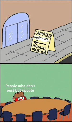 Welcome yall: UNHATED  Redditors  ANNUAL  MEETING  People who don't  post but upuote Welcome yall