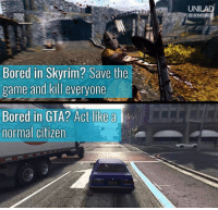 Yep 😅: UNI  GAMIN  Bored in Skyrim? Save the  game and kill everyone  Bored in GTA? Act like a  normal citizen  DS  t@逸ー.. Yep 😅