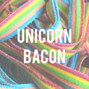 Unicorn, Bacon, and 6 0: UNICORN  BACON  6  0