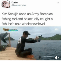 : unie  @blueberrytae  Kim Seokjin used an Army Bomb as  fishing rod and he actually caught a  fish, he's on a whole new level  SBS