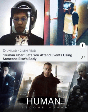 Human become Human: UNILAD 2 MIN READ  'Human Uber' Lets You Attend Events Using  Someone Else's Body  HUMAN  BECOME  HU MAN Human become Human