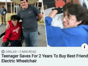 Faith in humanity restored: UNILAD 2 MIN READ  Teenager Saves For 2 Years To Buy Best Friend  Electric Wheelchair Faith in humanity restored