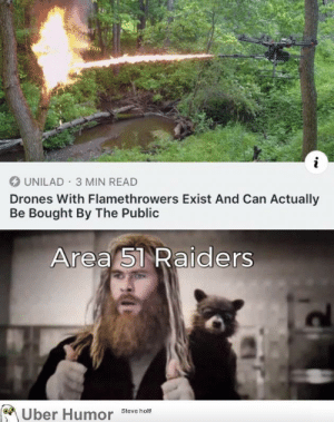 failnation:  Definitely need these for the raid: UNILAD 3 MIN READ  Drones With Flamethrowers Exist And Can Actually  Be Bought By The Public  Area 51 Raiders  Uber Humor  Steve holt! failnation:  Definitely need these for the raid