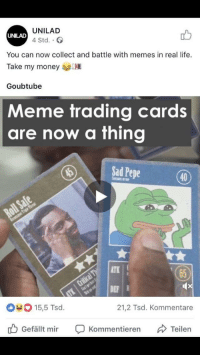 "<p>Sell every meme ever via /r/MemeEconomy <a href=""http://ift.tt/2xZ5lS2"">http://ift.tt/2xZ5lS2</a></p>: UNILAD  4 Std..  UNILAD  You can now collect and battle with memes in real life.  Take my money  Goubtube  Meme trading cards  are now a thing  ISadPepe  (40)  ATK  65  DE  15,5 Tsd.  21,2 Tsd. Kommentare  Gefällt mir Ç Kommentieren Teilen <p>Sell every meme ever via /r/MemeEconomy <a href=""http://ift.tt/2xZ5lS2"">http://ift.tt/2xZ5lS2</a></p>"